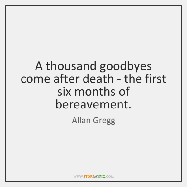 A thousand goodbyes come after death - the first six months of ...