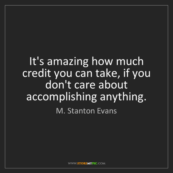 M. Stanton Evans: It's amazing how much credit you can take, if you don't...