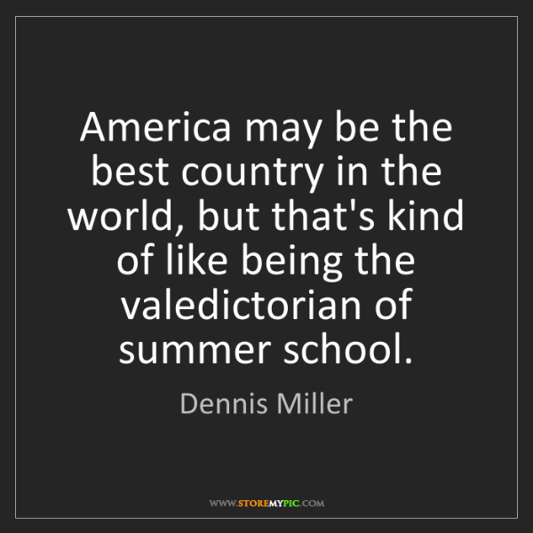 Dennis Miller: America may be the best country in the world, but that's...