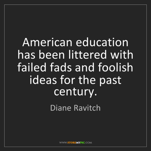 Diane Ravitch: American education has been littered with failed fads...