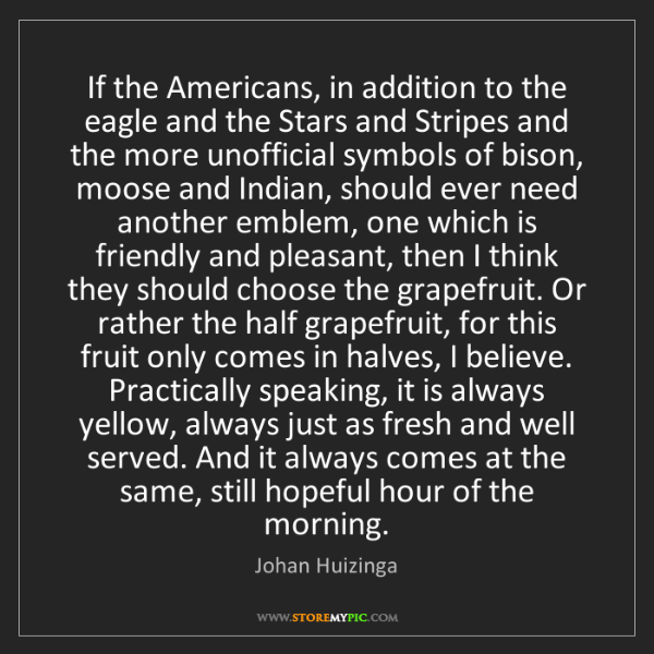 Johan Huizinga: If the Americans, in addition to the eagle and the Stars...
