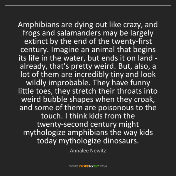 Annalee Newitz: Amphibians are dying out like crazy, and frogs and salamanders...