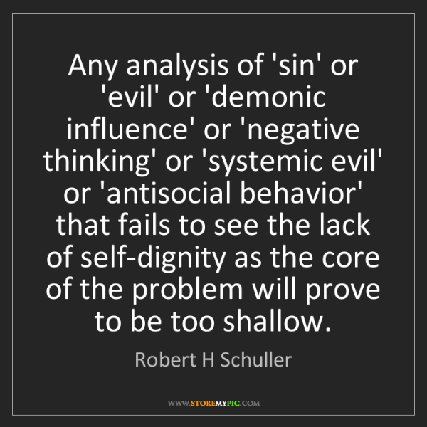Robert H Schuller: Any analysis of 'sin' or 'evil' or 'demonic influence'...