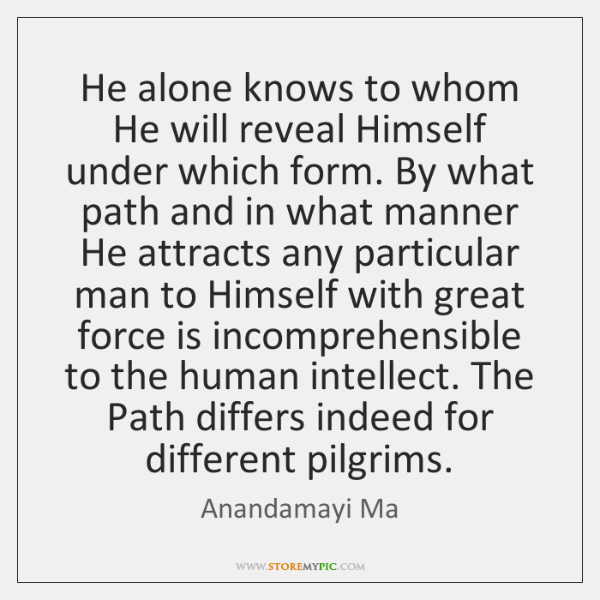 He alone knows to whom He will reveal Himself under which form. ...