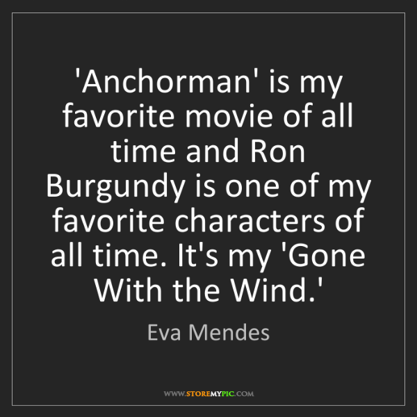 Eva Mendes: 'Anchorman' is my favorite movie of all time and Ron...