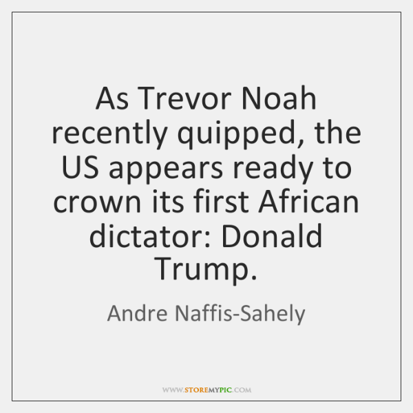 As Trevor Noah recently quipped, the US appears ready to crown its ...