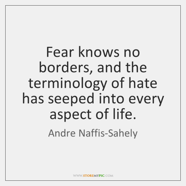 Fear knows no borders, and the terminology of hate has seeped into ...
