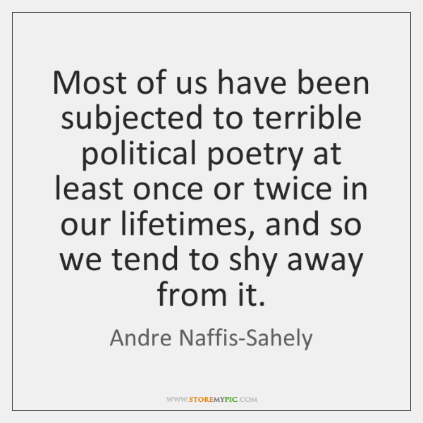 Most of us have been subjected to terrible political poetry at least ...