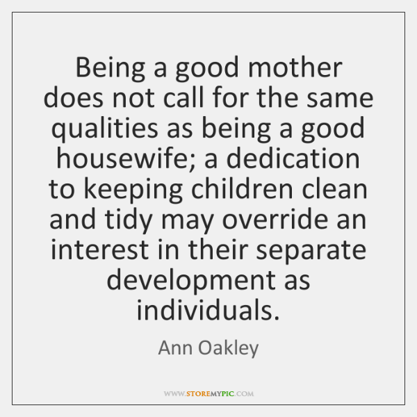 Being a good mother does not call for the same qualities as ...