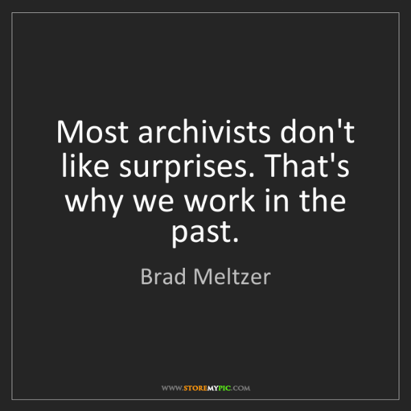 Brad Meltzer: Most archivists don't like surprises. That's why we work...