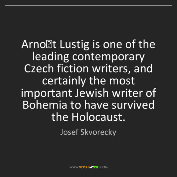 Josef Skvorecky: Arnost Lustig is one of the leading contemporary Czech...