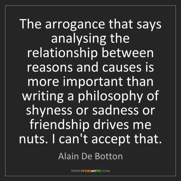 Alain De Botton: The arrogance that says analysing the relationship between...