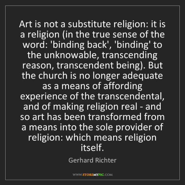 Gerhard Richter: Art is not a substitute religion: it is a religion (in...