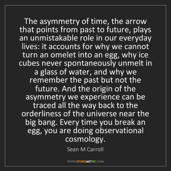Sean M Carroll: The asymmetry of time, the arrow that points from past...