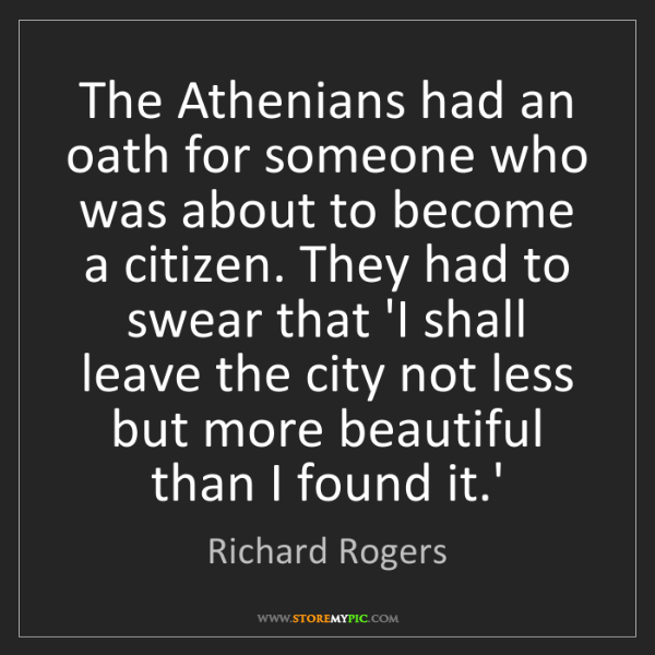 Richard Rogers: The Athenians had an oath for someone who was about to...