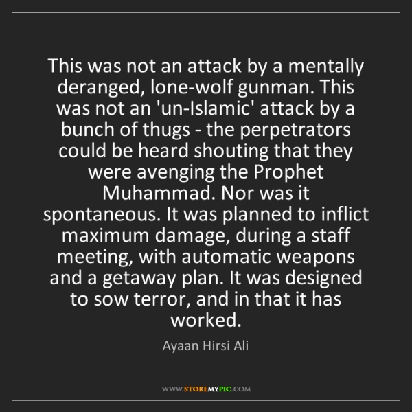 Ayaan Hirsi Ali: This was not an attack by a mentally deranged, lone-wolf...