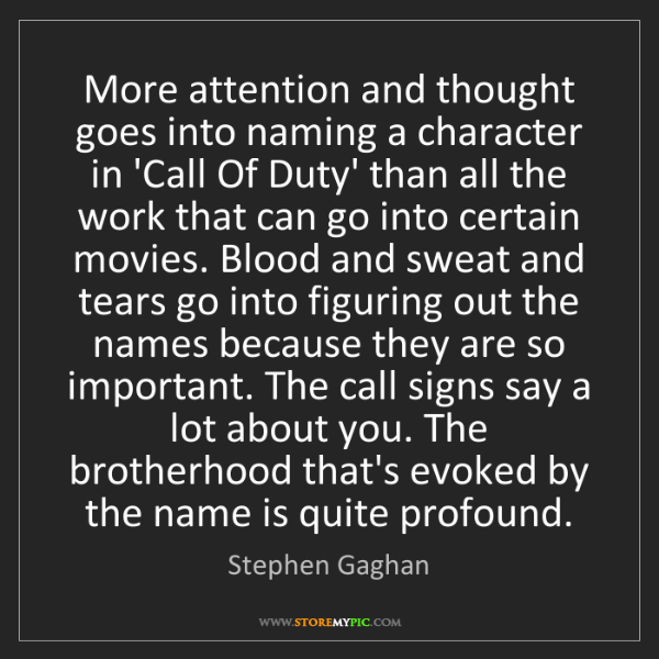 Stephen Gaghan: More attention and thought goes into naming a character...