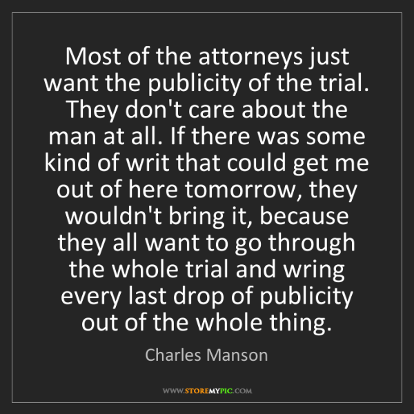 Charles Manson: Most of the attorneys just want the publicity of the...