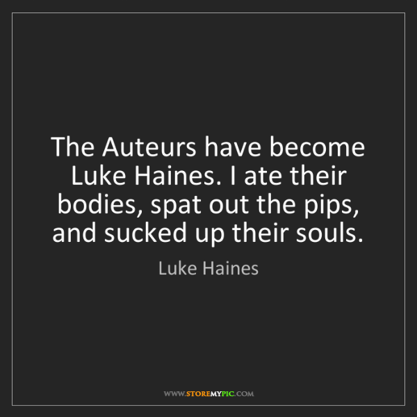 Luke Haines: The Auteurs have become Luke Haines. I ate their bodies,...