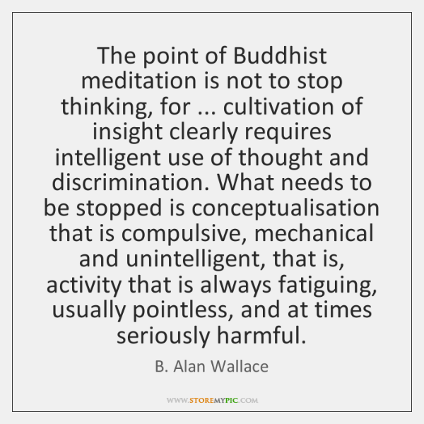 The point of Buddhist meditation is not to stop thinking, for ... cultivation ...
