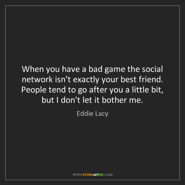 Eddie Lacy: When you have a bad game the social network isn't exactly...
