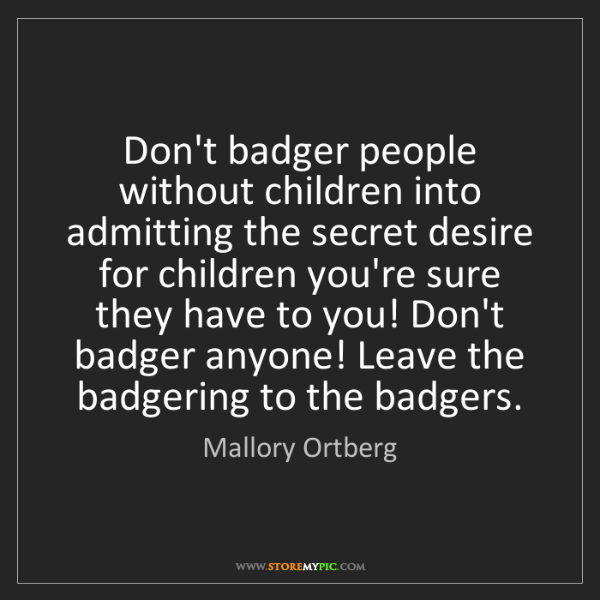 Mallory Ortberg: Don't badger people without children into admitting the...