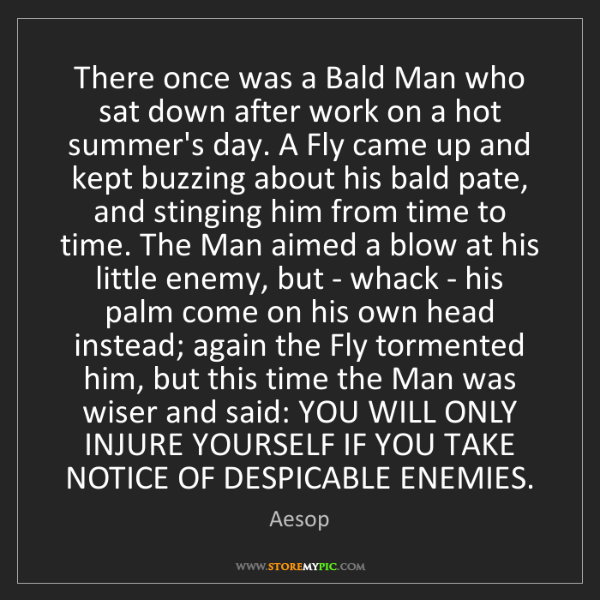 Aesop: There once was a Bald Man who sat down after work on...