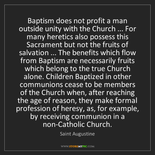 Saint Augustine: Baptism does not profit a man outside unity with the...
