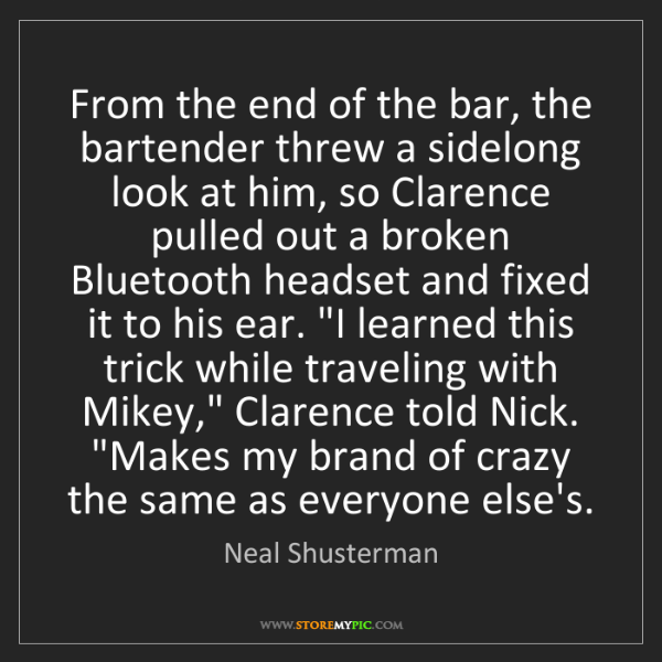 Neal Shusterman: From the end of the bar, the bartender threw a sidelong...