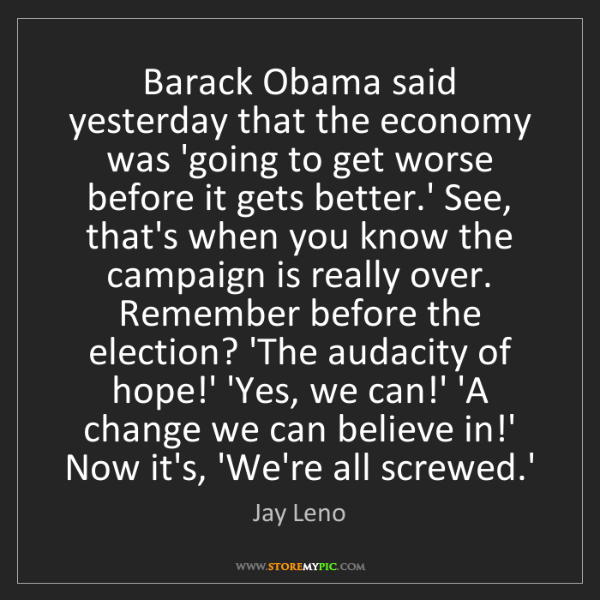 Jay Leno: Barack Obama said yesterday that the economy was 'going...