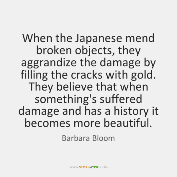 When the Japanese mend broken objects, they aggrandize the damage by filling ...