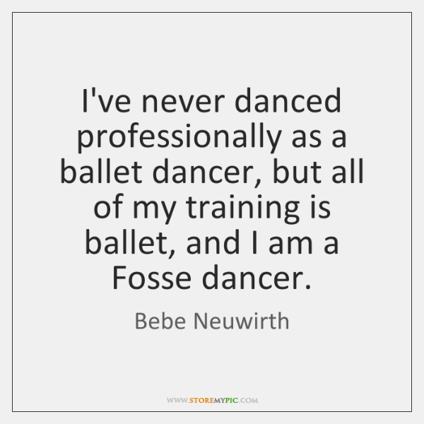 I've never danced professionally as a ballet dancer, but all of my ...