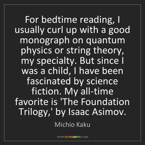 Michio Kaku: For bedtime reading, I usually curl up with a good monograph...