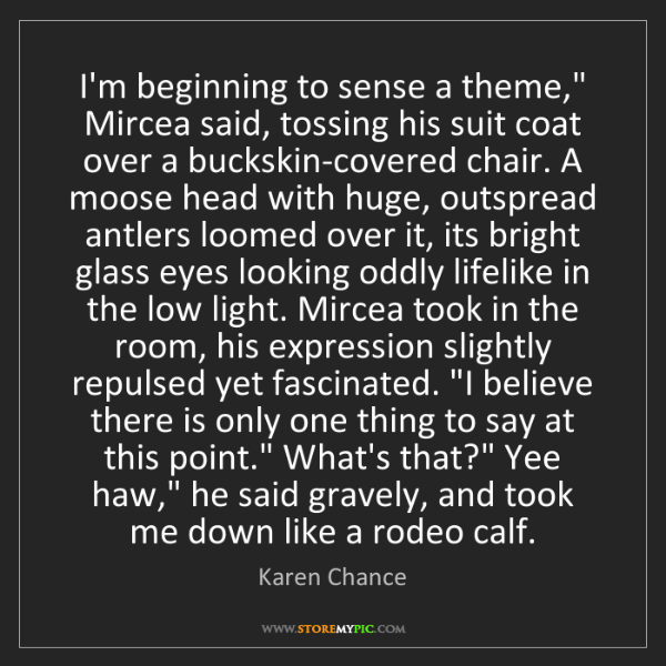 "Karen Chance: I'm beginning to sense a theme,"" Mircea said, tossing..."