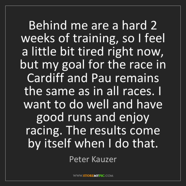 Peter Kauzer: Behind me are a hard 2 weeks of training, so I feel a...