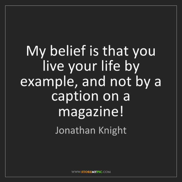 Jonathan Knight: My belief is that you live your life by example, and...