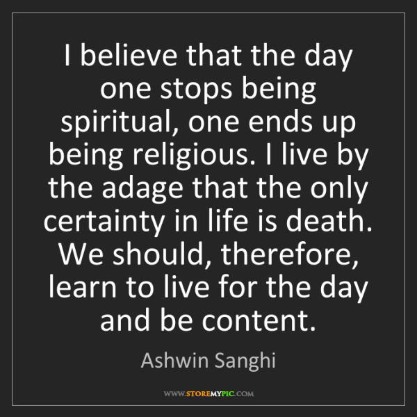 Ashwin Sanghi: I believe that the day one stops being spiritual, one...