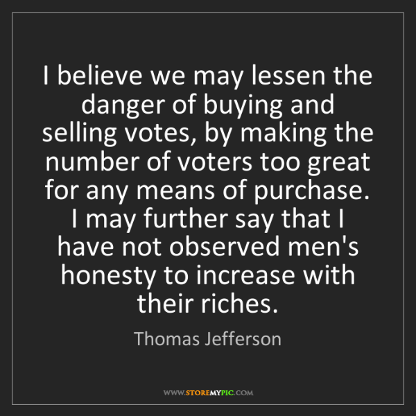Thomas Jefferson: I believe we may lessen the danger of buying and selling...