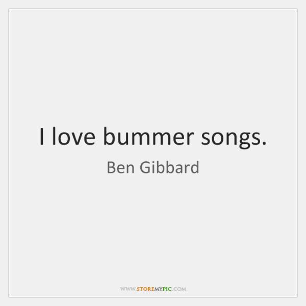 I love bummer songs.