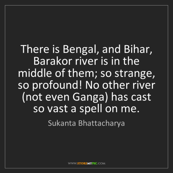 Sukanta Bhattacharya: There is Bengal, and Bihar, Barakor river is in the middle...