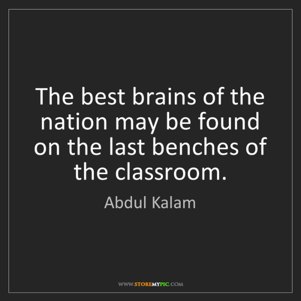Abdul Kalam: The best brains of the nation may be found on the last...