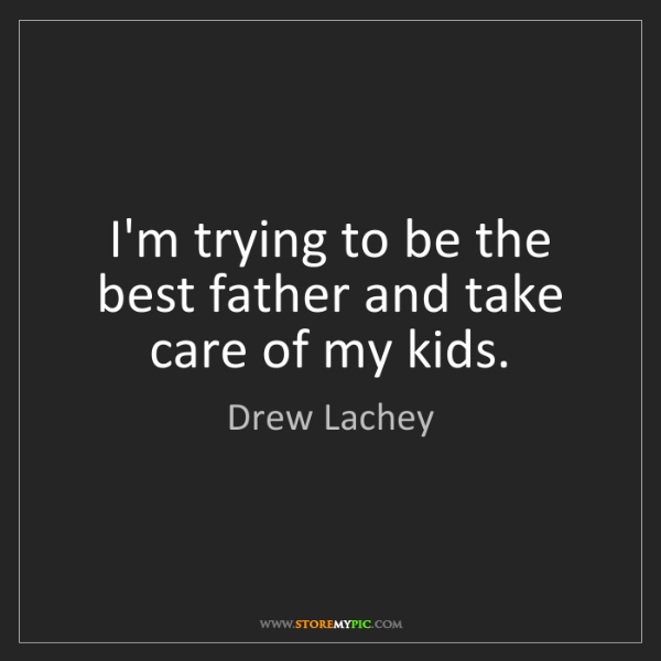 Drew Lachey: I'm trying to be the best father and take care of my...