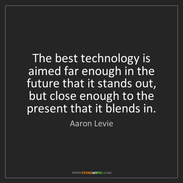 Aaron Levie: The best technology is aimed far enough in the future...