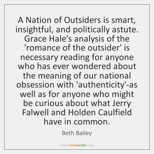 A Nation of Outsiders is smart, insightful, and politically astute. Grace Hale's ...