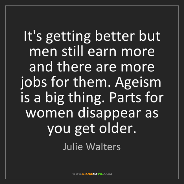 Julie Walters: It's getting better but men still earn more and there...