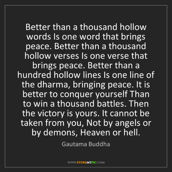 Gautama Buddha: Better than a thousand hollow words Is one word that...