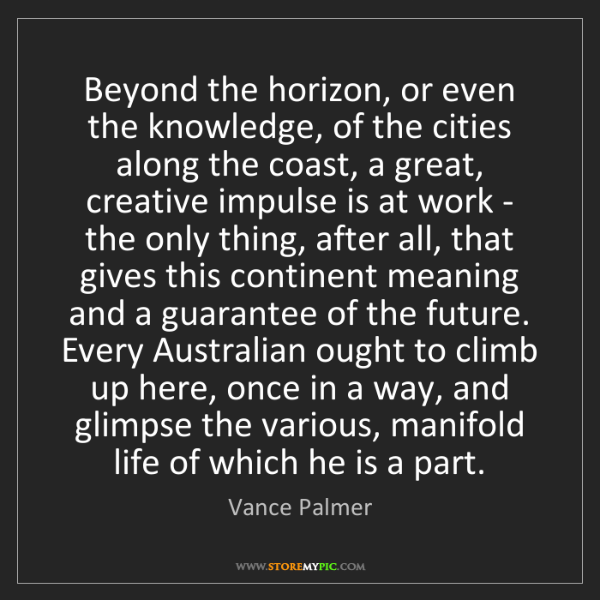 Vance Palmer: Beyond the horizon, or even the knowledge, of the cities...