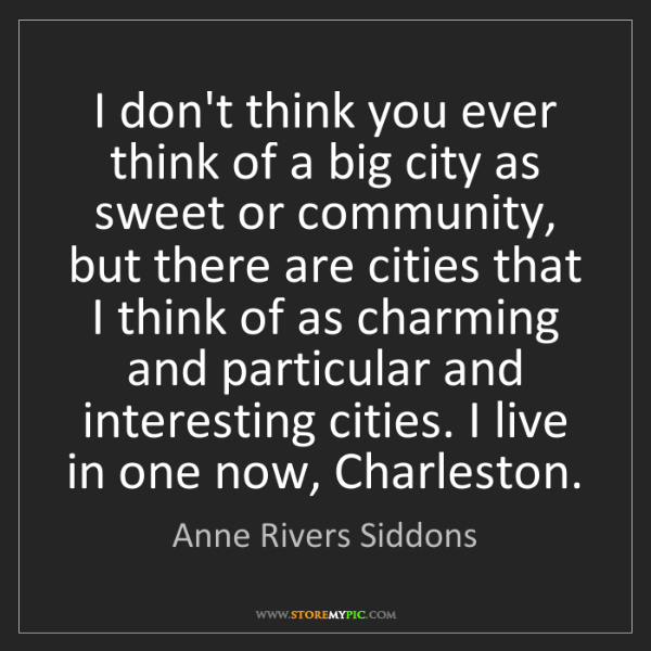 Anne Rivers Siddons: I don't think you ever think of a big city as sweet or...