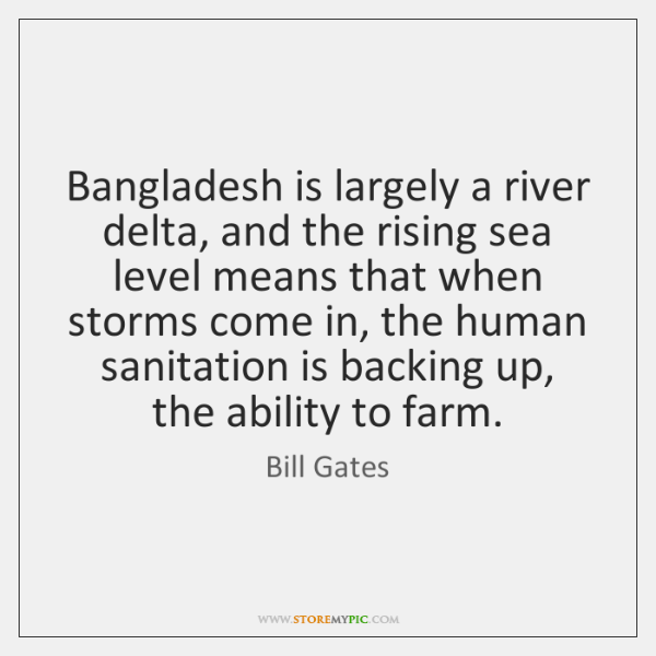 Bangladesh is largely a river delta, and the rising sea level means ...