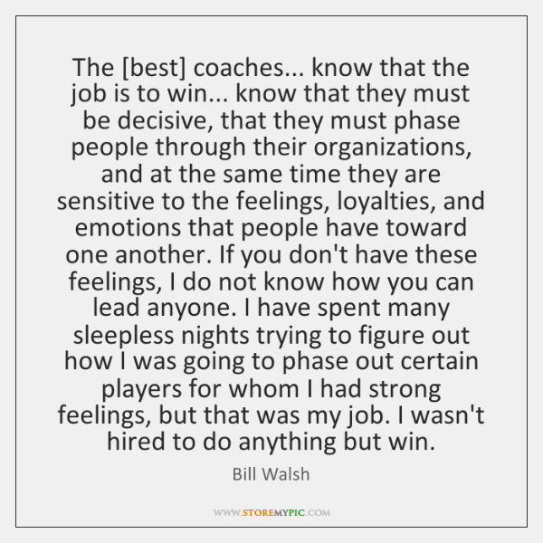 The [best] coaches... know that the job is to win... know that ...